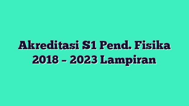 Akreditasi S1 Pend. Fisika 2018 – 2023 Lampiran