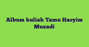 Album kuliah Tamu Hasyim Muzadi