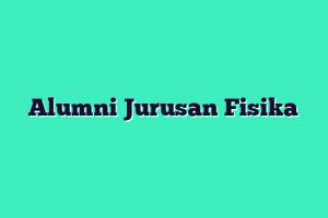 Alumni Jurusan Fisika