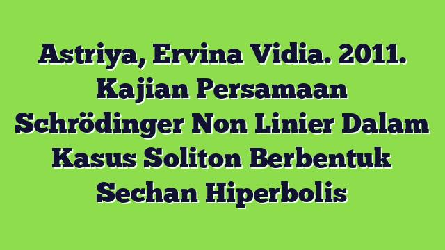 Astriya, Ervina Vidia. 2011. Kajian Persamaan Schrödinger Non Linier Dalam Kasus Soliton Berbentuk Sechan Hiperbolis