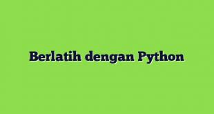 Berlatih dengan Python
