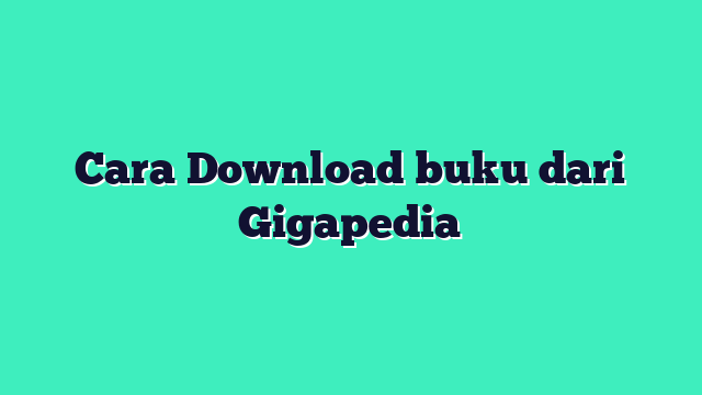 Cara Download buku dari Gigapedia