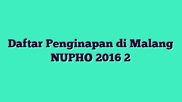 Daftar Penginapan di Malang NUPHO 2016 2
