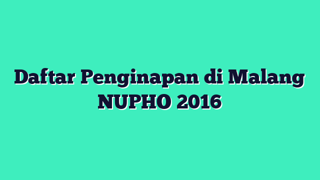 Daftar Penginapan di Malang NUPHO 2016