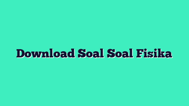 Download Soal Soal Fisika