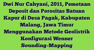 Dwi Nur Cahyani, 2011, Pemetaan Deposit dan Porositas Batuan Kapur di Desa Pagak, Kabupaten Malang, Jawa Timur Menggunakan Metode Geolistrik Konfigurasi  Wenner Sounding-Mapping