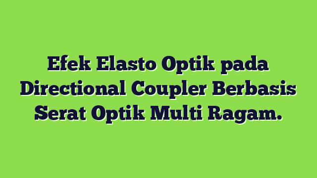 Efek Elasto Optik pada Directional Coupler Berbasis Serat Optik Multi Ragam.