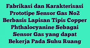 Fabrikasi dan Karakterisasi Prototipe Sensor Gas No2 Berbasis Lapisan Tipis Copper Phthalocyanine Sebagai Sensor Gas yang dapat Bekerja Pada Suhu Ruang