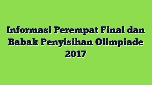 Informasi Perempat Final dan Babak Penyisihan Olimpiade 2017