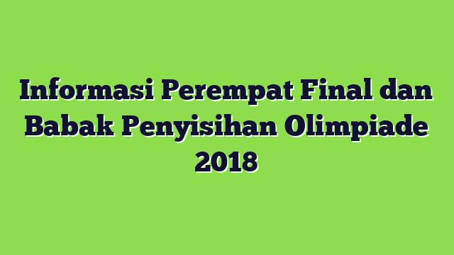 Informasi Perempat Final dan Babak Penyisihan Olimpiade 2018