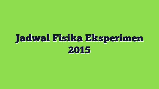 Jadwal Fisika Eksperimen 2015