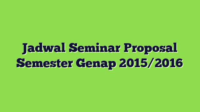 Jadwal Seminar Proposal Semester Genap 2015/2016