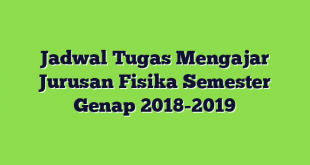 Jadwal Tugas Mengajar Jurusan Fisika Semester Genap 2018-2019