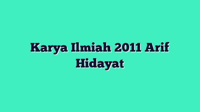 Karya Ilmiah 2011 Arif Hidayat