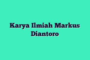 Karya Ilmiah Markus Diantoro