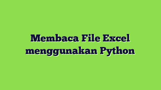 Membaca File Excel menggunakan Python
