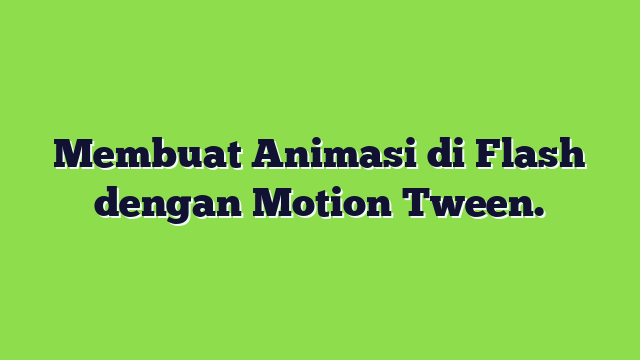 Membuat Animasi di Flash dengan Motion Tween.