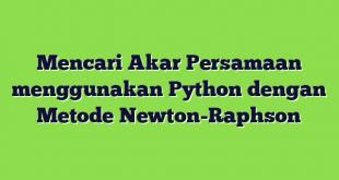 Mencari Akar Persamaan menggunakan Python dengan Metode Newton-Raphson