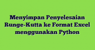 Menyimpan Penyelesaian Runge-Kutta ke Format Excel menggunakan Python