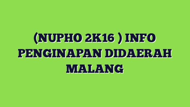 Penginapan di Daerah Malang dalam rangka kegiatan NUPHO 2016