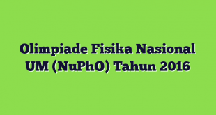 Olimpiade Fisika Nasional UM (NuPhO) Tahun 2016