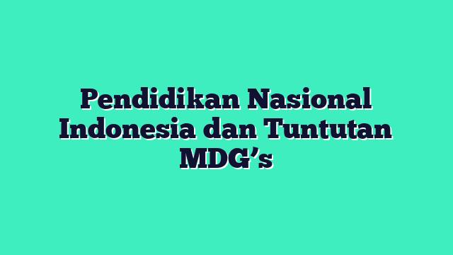 Pendidikan Nasional Indonesia dan Tuntutan MDG's