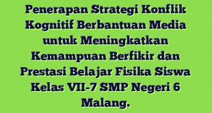 Penerapan Strategi Konflik Kognitif Berbantuan Media untuk Meningkatkan  Kemampuan Berfikir dan Prestasi Belajar Fisika Siswa Kelas VII-7 SMP Negeri 6 Malang.