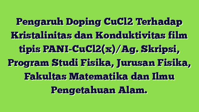 Pengaruh Doping CuCl2 Terhadap Kristalinitas dan Konduktivitas film tipis PANI-CuCl2(x)/Ag. Skripsi, Program Studi Fisika, Jurusan Fisika, Fakultas Matematika dan Ilmu Pengetahuan Alam.