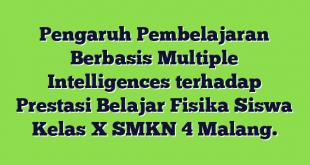 Pengaruh Pembelajaran Berbasis Multiple Intelligences terhadap Prestasi Belajar Fisika Siswa Kelas X SMKN 4 Malang.