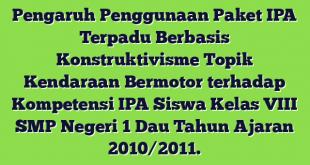 Pengaruh Penggunaan Paket IPA Terpadu Berbasis Konstruktivisme Topik Kendaraan Bermotor terhadap Kompetensi IPA Siswa Kelas VIII SMP Negeri 1 Dau Tahun Ajaran 2010/2011.