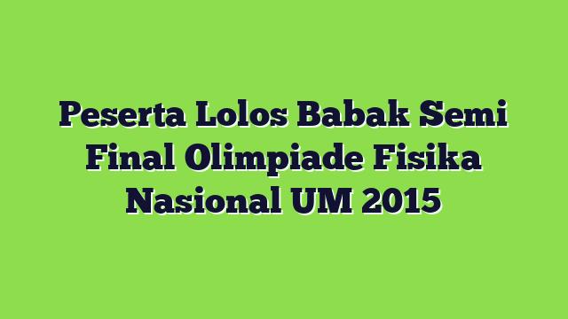 Peserta Lolos Babak Semi Final Olimpiade Fisika Nasional UM 2015