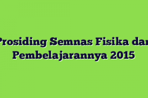 Prosiding Semnas Fisika dan Pembelajarannya 2015