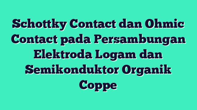 Schottky Contact dan Ohmic Contact pada Persambungan Elektroda Logam dan Semikonduktor Organik Coppe