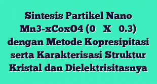 Sintesis Partikel Nano Mn3-xCoxO4 (0 ≤ X ≤ 0.3) dengan Metode Kopresipitasi serta Karakterisasi Struktur Kristal dan Dielektrisitasnya