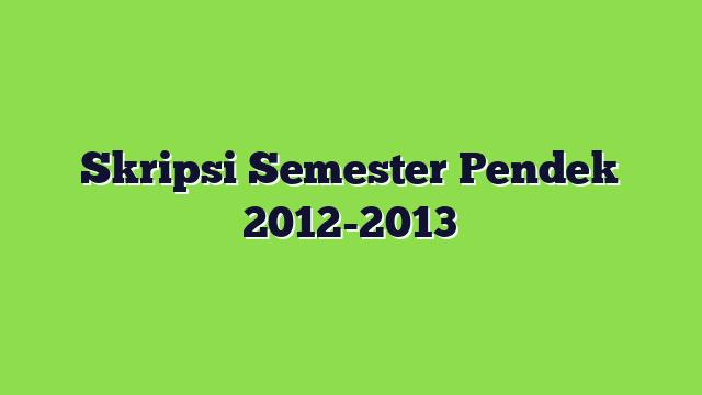 Skripsi Semester Pendek 2012-2013