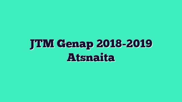 JTM Genap 2018-2019 Atsnaita