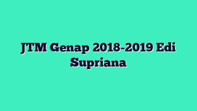 JTM Genap 2018-2019 Edi Supriana