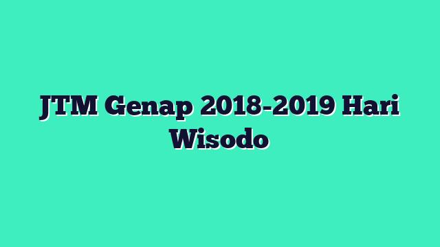 JTM Genap 2018-2019 Hari Wisodo