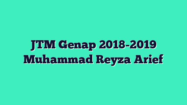 JTM Genap 2018-2019 Muhammad Reyza Arief