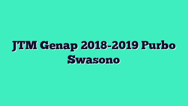 JTM Genap 2018-2019 Purbo Swasono