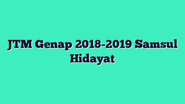 JTM Genap 2018-2019 Samsul Hidayat