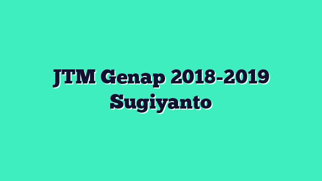 JTM Genap 2018-2019 Sugiyanto