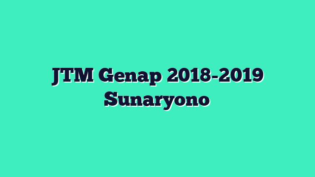JTM Genap 2018-2019 Sunaryono