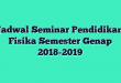 Jadwal Seminar Pendidikan Fisika Semester Genap 2018-2019