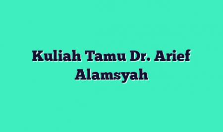 Kuliah Tamu Dr. Arief Alamsyah