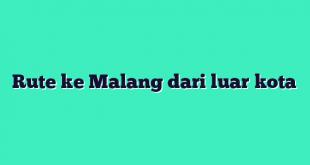 Rute ke Malang dari luar kota