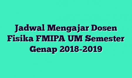 Jadwal Mengajar Dosen Fisika FMIPA UM Semester Genap 2018-2019