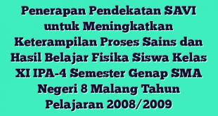 Penerapan Pendekatan SAVI untuk Meningkatkan Keterampilan Proses Sains dan Hasil Belajar Fisika Siswa Kelas XI IPA-4 Semester Genap SMA Negeri 8 Malang Tahun Pelajaran 2008/2009
