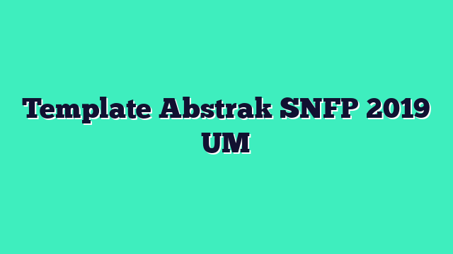 Template Abstrak SNFP 2019 UM