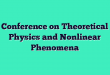 Conference on Theoretical Physics and Nonlinear Phenomena